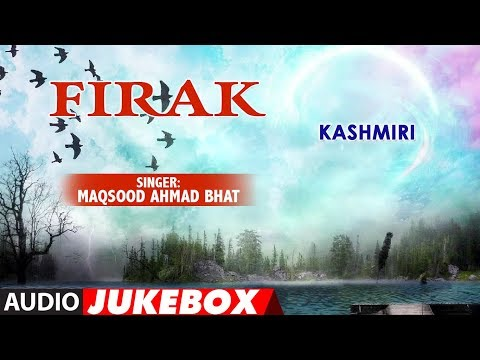 ► FIRAK :  Kashmiri  (Audio Jukebox)  || MAQSOOD AHMAD BHAT || T-Series Kashmiri Music