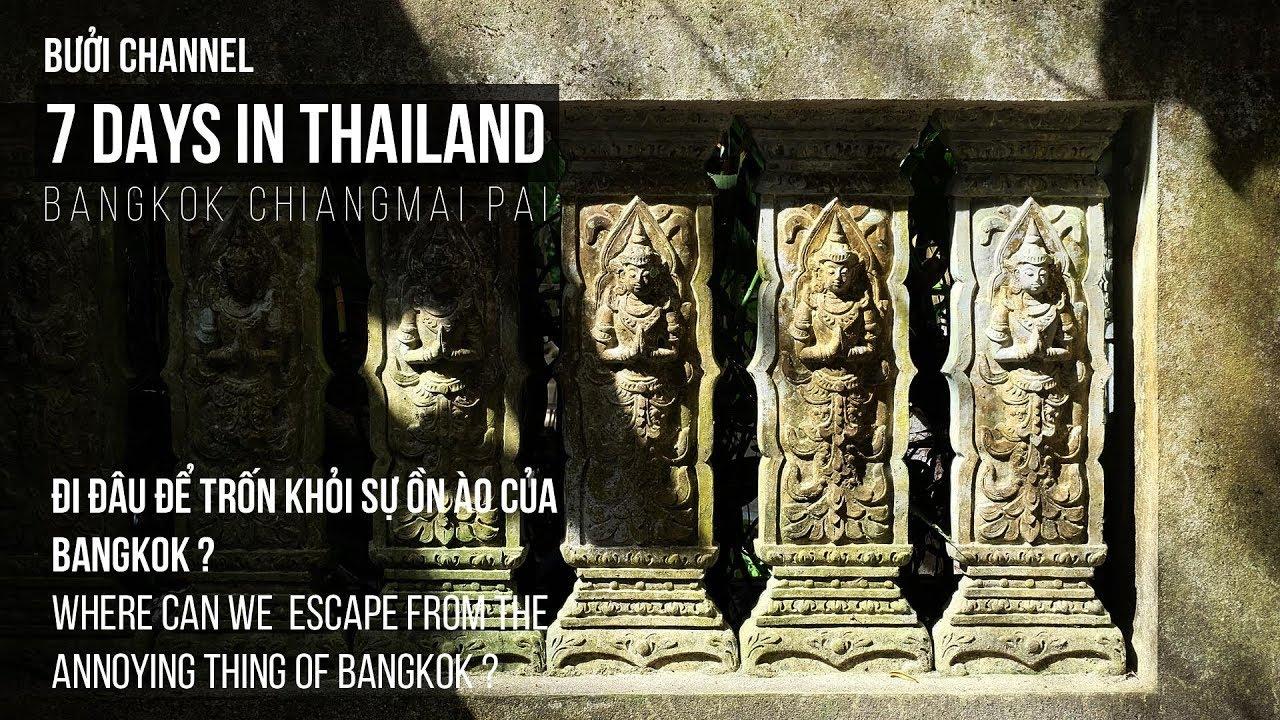 7 DAYS IN THAILAND l PAI-CHIANG MAI-BANGKOK-BANGKACHAO-KOH KRET-MAE KAMPONG l BƯỞI l THAILAND l EP1