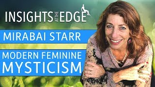 Feminine Mysticism with Mirabai Starr - Insights at The Edge