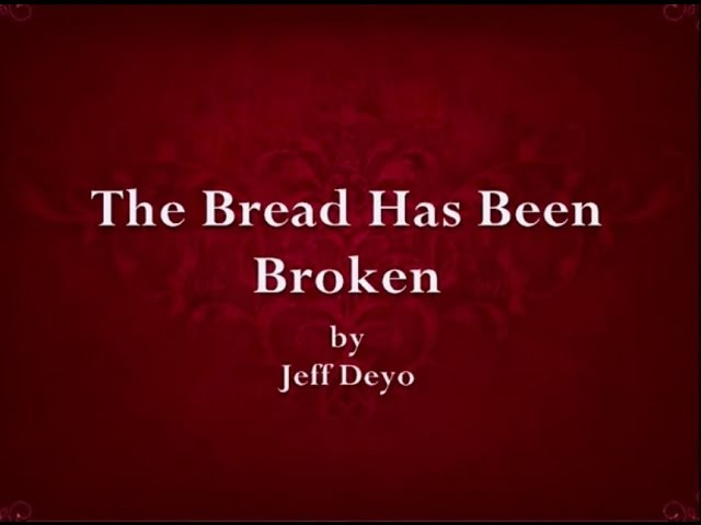 The Bread Has Been Broken Lyrics
