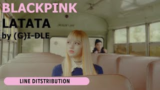 How would BLACKPINK sing (G)I-DLE 'LATATA' | Line Distribution