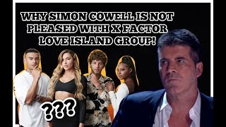 WHY SIMON COWELL IS NOT PLEASED WITH X FACTOR LOVE ISLAND GROUP!