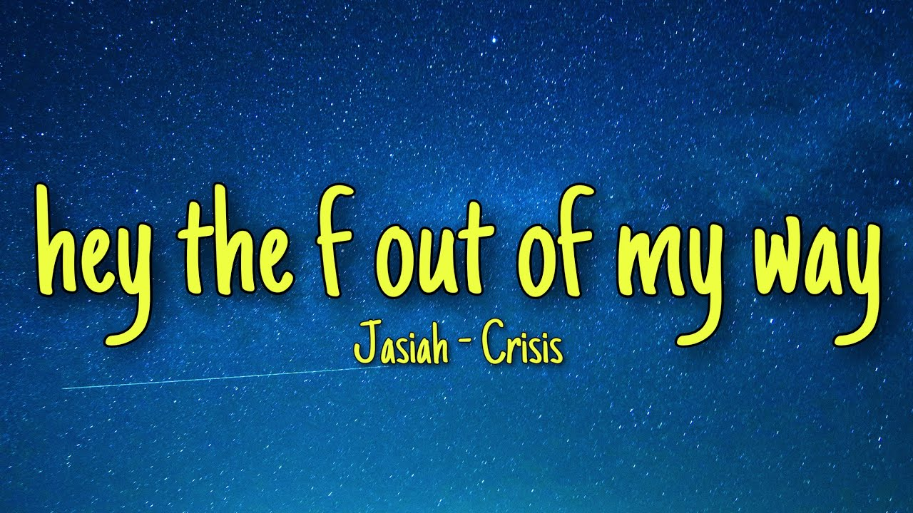 Jasiah - Crisis (Lyrics) | hey get the f out of my way tiktok song