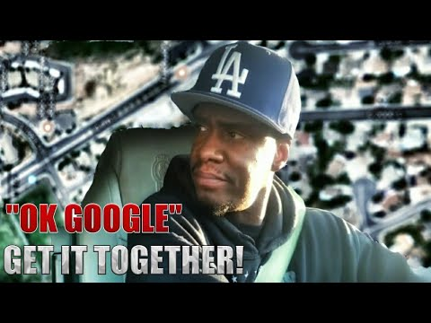 """OK GOOGLE"" Get It Together (Google Maps Lies)"