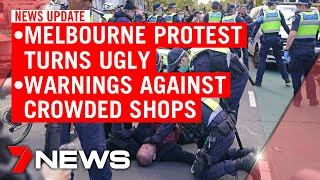 7NEWS Update Sunday, May 10: Melbourne protests turn violent, shopping centre warning