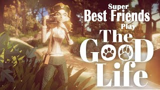 Super Best Friends Play The Good Life Prototype (FINAL DAYS)