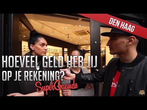 HOEVEEL GELD HEB JIJ OP JE REKENING?? (DEN HAAG) - SUPERGAANDE INTERVIEW