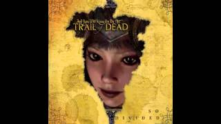 Watch And You Will Know Us By The Trail Of Dead So Divided video