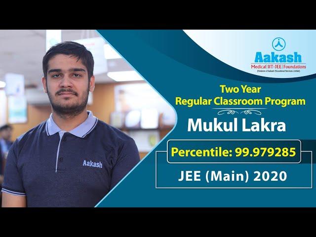 MUKUL LAKRA | Scored 99.97 Percentile in JEE Main 2020 | Aakash Institute