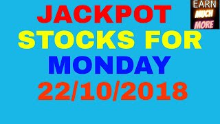 JACKPOT STOCKS FOR MONDAY 22/10/2018 - TRADE AND EARN