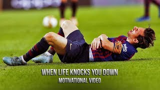 Lionel Messi - WHEN LIFE KNOCKS YOU DOWN • Motivational Video 2019 (HD)
