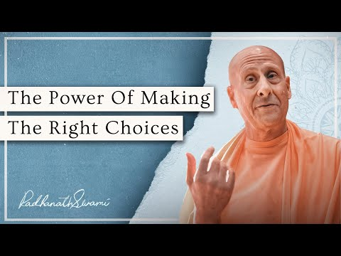 The Power Of Making The Right Choices | Radhanath Swami