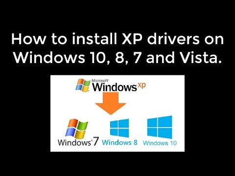 How To Install XP Drivers On Windows 10, 8, 7 And Vista 2017 - 2018