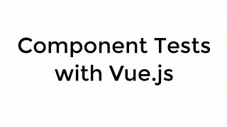 Vue NYC - Component Tests with Vue.js - Matt O'Connell