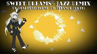 【Eleanor Forte】Sweet Dreams - Jazz Remix (Audio Only)【StardustLegend】