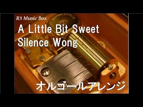 A Little Bit Sweet/Silence Wong【オルゴール】