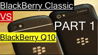BlackBerry Q10 vs  BlackBerry Classic  [PART1]