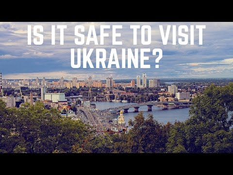 Is Ukraine Safe to Visit in 2017?