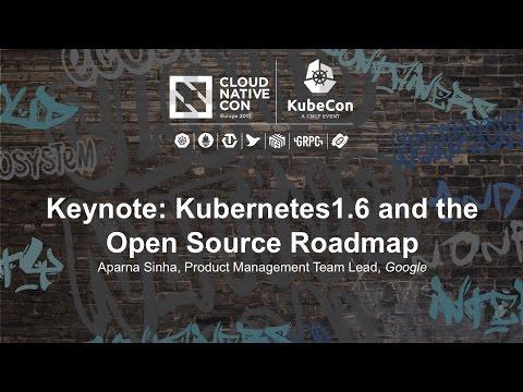 Keynote: Kubernetes1.6 and the Open Source Roadmap - Aparna Sinha