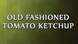 Old fashioned Tomato Ketchup  LEARN RECIPES  EASY TO LEARN