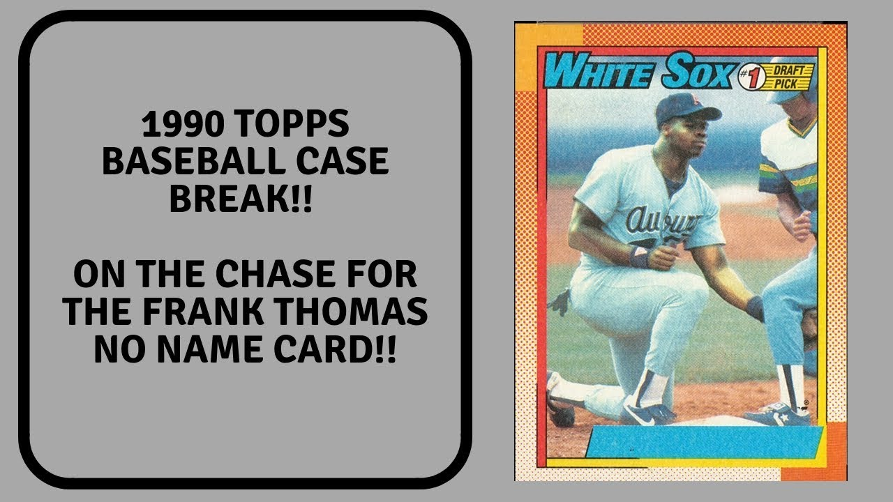 Topps1990 Case Break In Search Of The Frank Thomas No Name Card Did I Find It Watch To Find Out