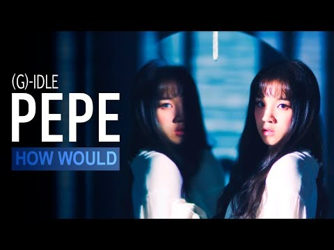 HOW WOULD (G)-IDLE SING PEPE by CLC
