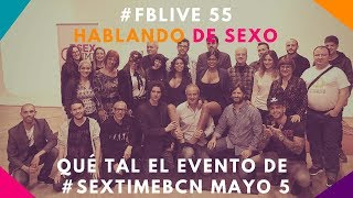 #FBLive 55 Qué tal el evento de Sex Time BCN