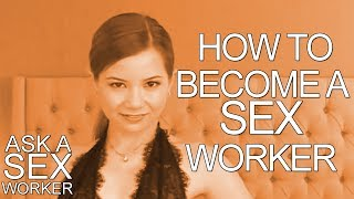 How to Become a Sex Worker - Ask a Sex Worker