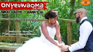 Nikki Laoye & Banky W - Onyeuwaoma (Official Video)