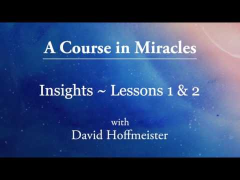 Insights on A Course in Miracles by David Hoffmeister, Lessons 1 & 2