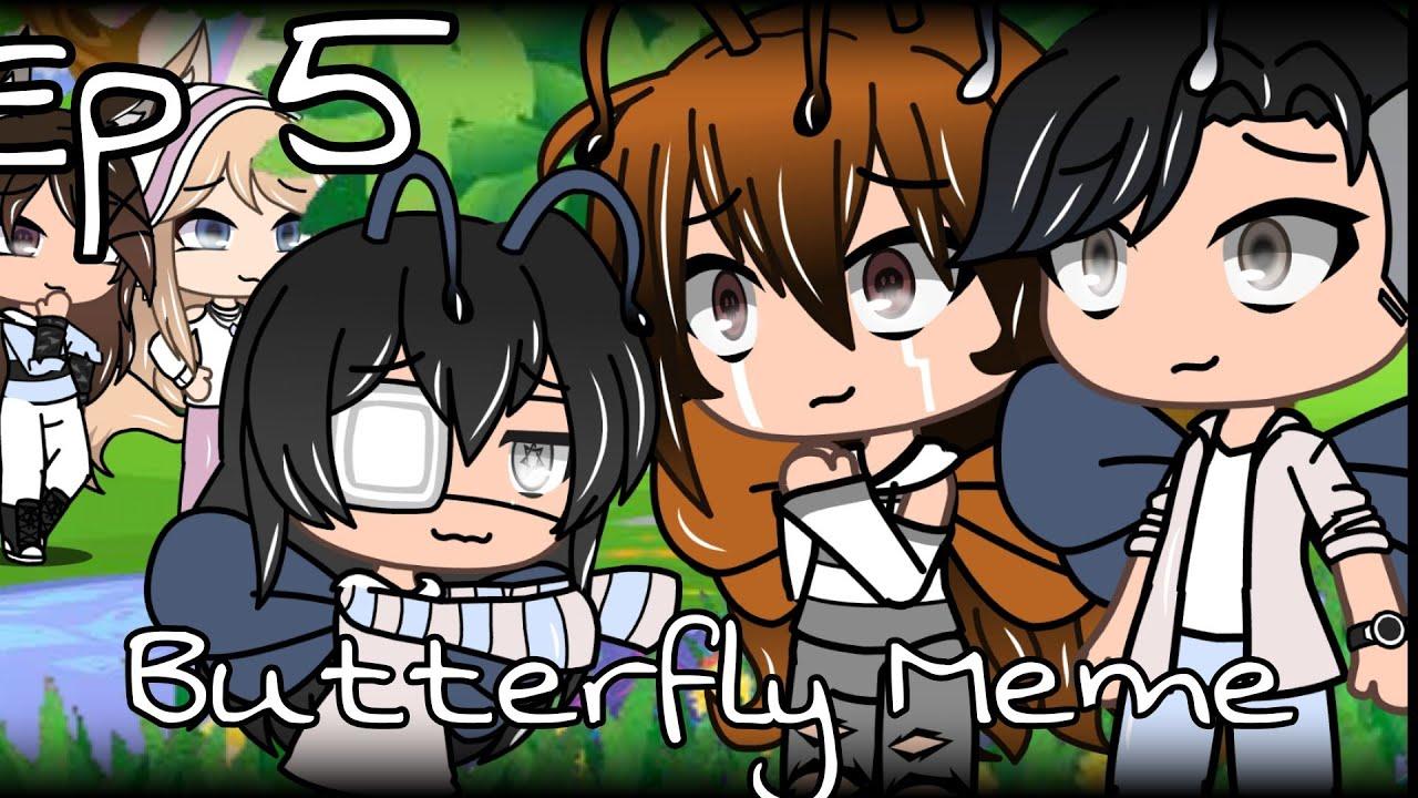 Butterfly | Gacha Meme | Ep 5