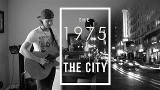 """The City"" - The 1975 (Acoustic Loop Pedal Cover) with lyrics & Tabs!!"