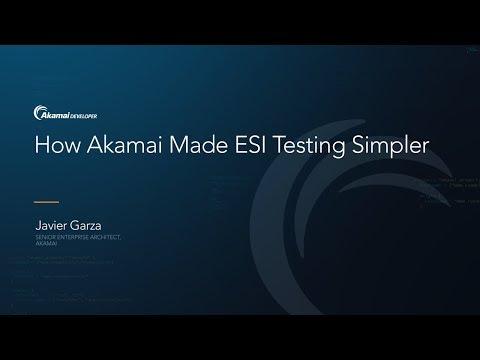 How Akamai Made ESI Testing Simpler