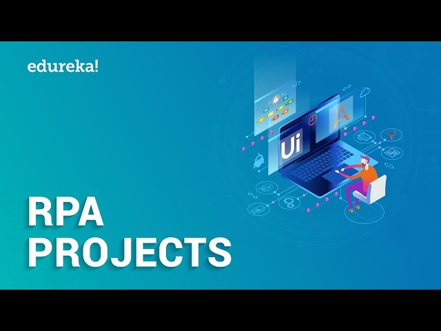 Top RPA Projects in UiPath and Automation Anywhere | Real-Life RPA Projects | Edureka