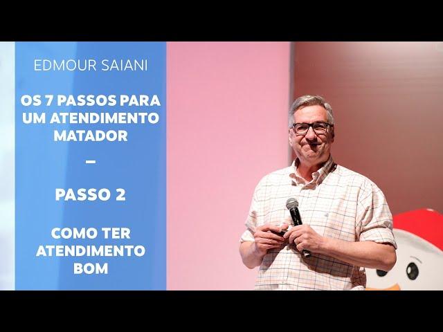 Série Passos para um Atendimento Matador - Passo 2 - Como ter atendimento bom | Edmour Saiani