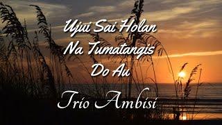 Trio Ambisi - Ujui Sai Holan Na Tumatangis Do Au (Lagu Batak)