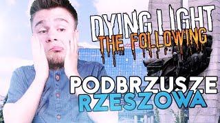 PODBRZUSZE RZESZOWA NAPRAWDĘ ISTNIEJE! | Dying Light: Following [#23] (With: Dobrodziej)