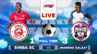 🔴#LIVE: SIMBA SC vs JWANENG GALAXY  ( 1 - 3)  - LIGI YA MABINGWA AFRIKA - UWANJA wa MKAPA