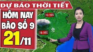 Dự báo thời tiết hôm nay mới nhất ngày 21/11 | Tin bão Số 9 mới nhất | Dự báo thời tiết 3 ngày tới