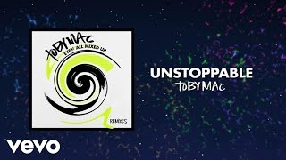 TobyMac - Unstoppable (Phenomenon Remix By Soul Glow Activatur/Audio) ft. Blanca