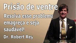 Dr.Rey - prisão de ventre - resolva esse problema, emagreça e seja saudável!