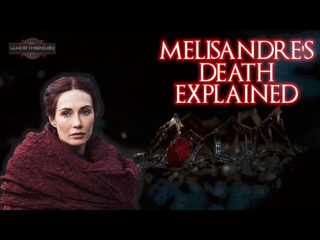 Melisandres Death Explained.. Is The Lord Of Light Good?