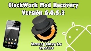 Cómo instalar ClockWorkMod 6.0.5.3 Galaxy Ace (GT-S5830)[ESP][How-to]