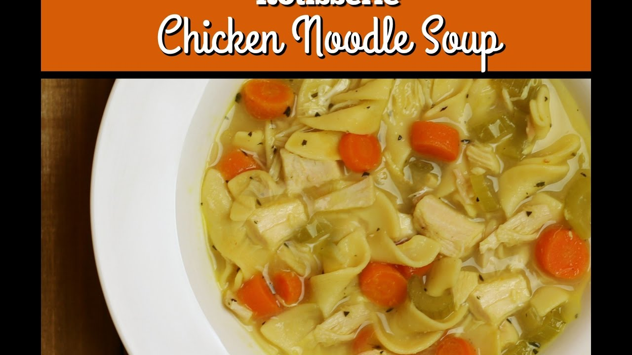 rotisserie chicken noodle soup  rotisserie chicken recipe
