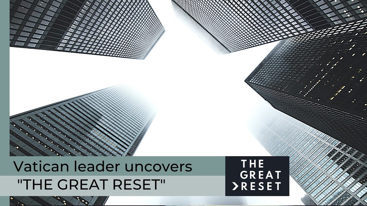 """Vatican leader uncovers """"The Great Reset"""""""