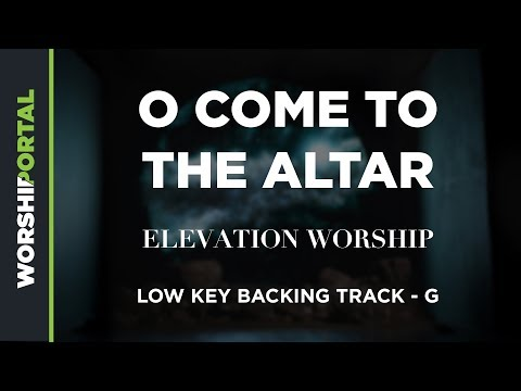 O Come to the Altar - Elevation Worship - Lower Key G Backing Track