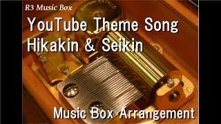 YouTube Theme Song/Hikakin & Seikin [Music Box]