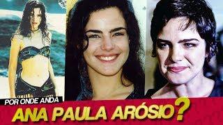 POR ONDE ANDA ANA PAULA ARÓSIO? | PORQUE ANA PAULA ARÓSIO SUMIU DA TELEVISÃO?