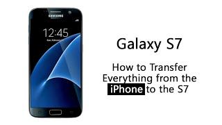 how to transfer everything from the iphone to the galaxy s7