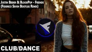 Justin Bieber - Friends (Federico Seven Bootleg Remix) ft. BloodPop